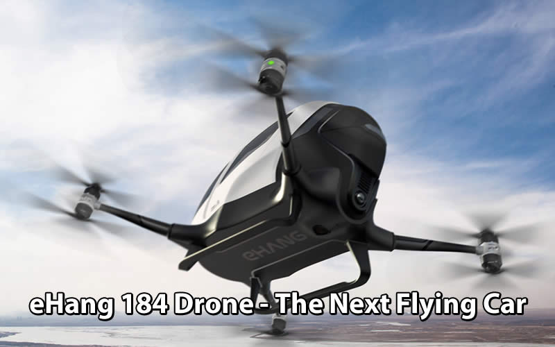 eHang 184 Drone Reviews - The Next Flying Car